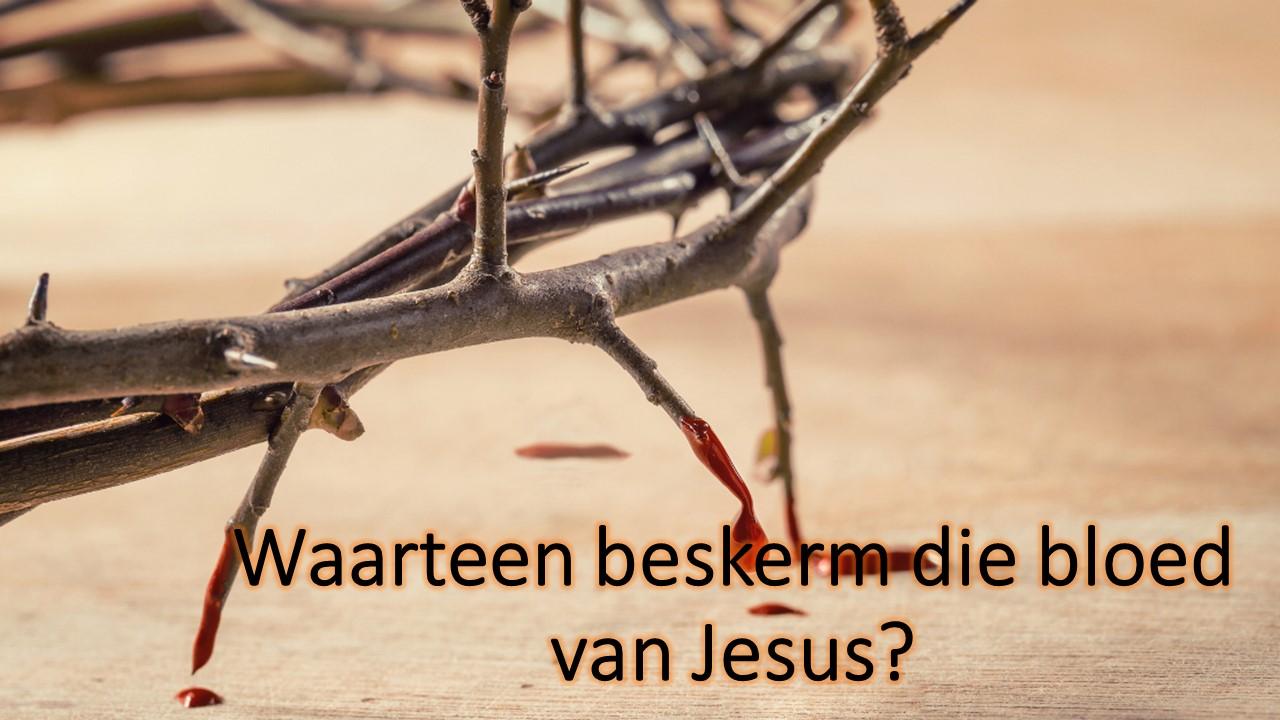 Waarteen beskerm die bloed van Jesus?
